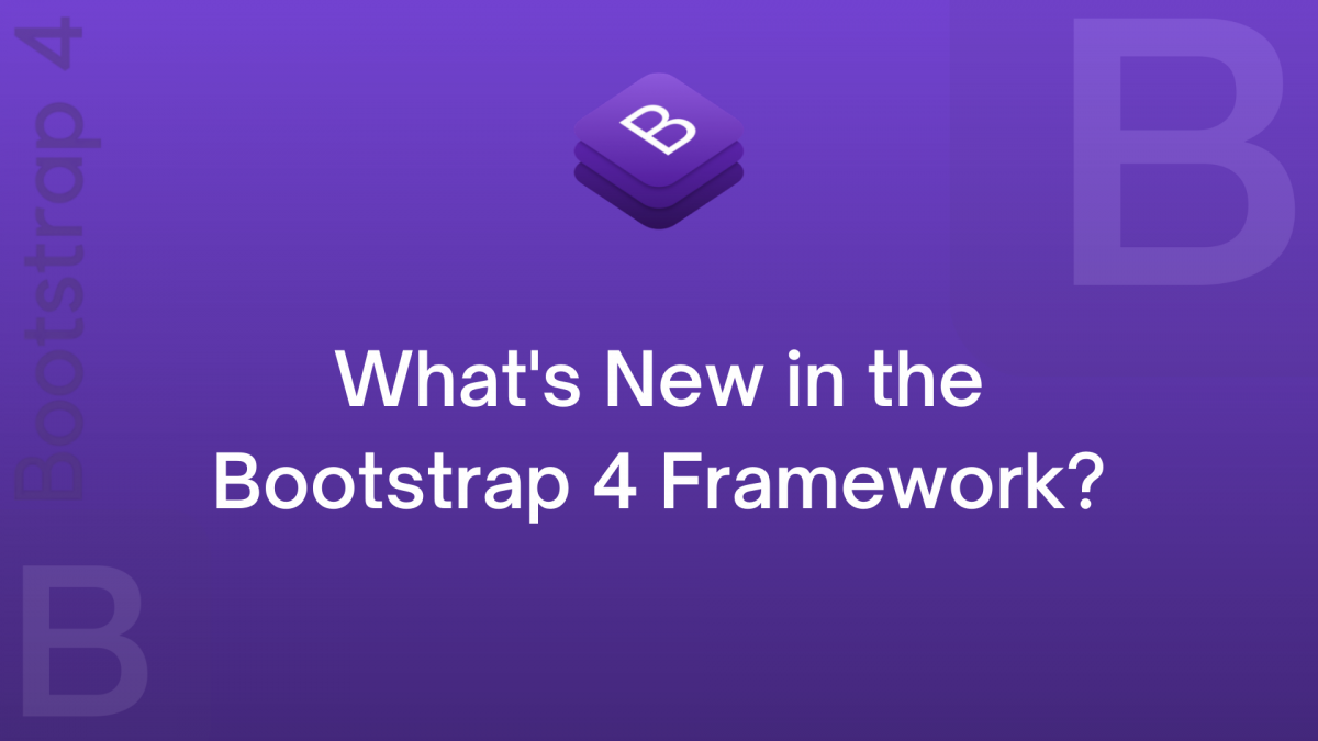 What's New in the Bootstrap 4 Framework? Bootstrap 4 Tutorial
