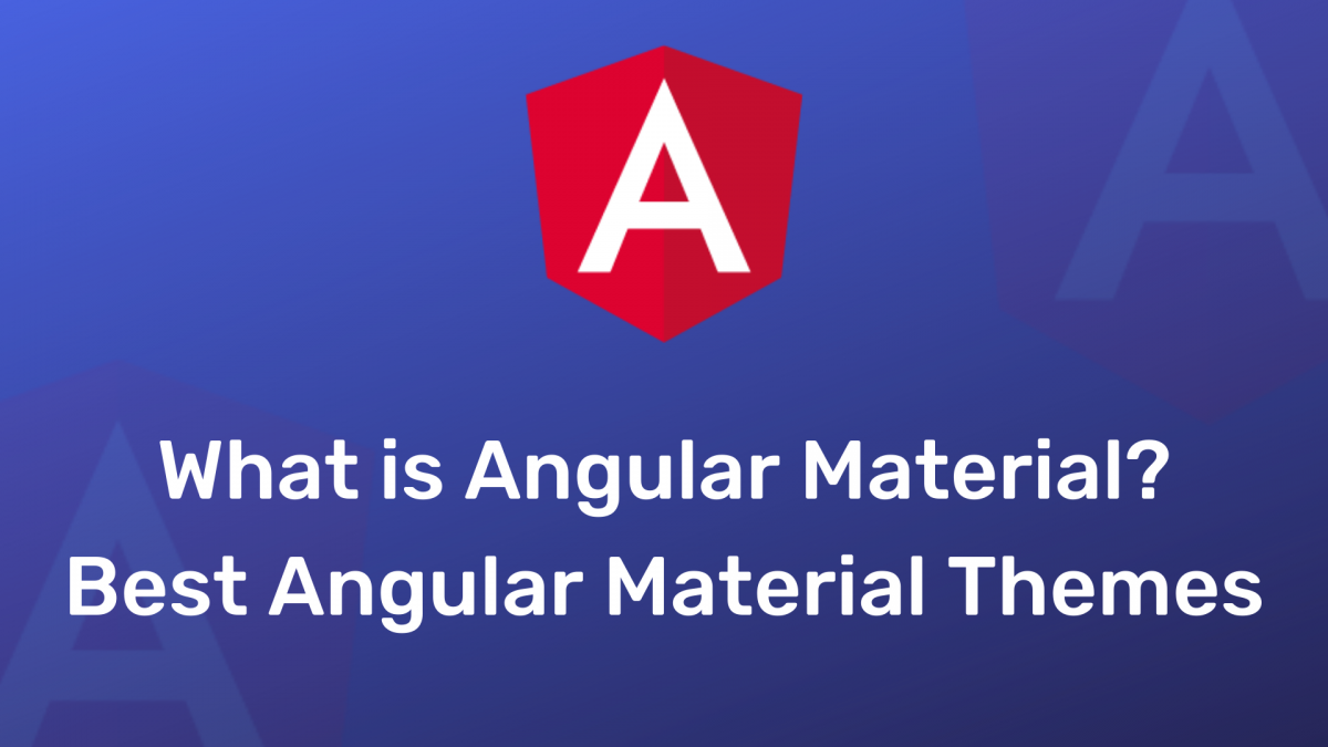 What is Angular Material? Best Angular Material Themes