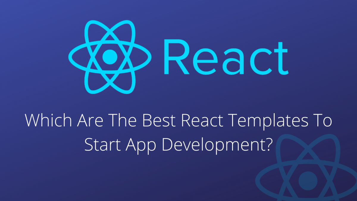 Which Are The Best React Templates To Start App Development?