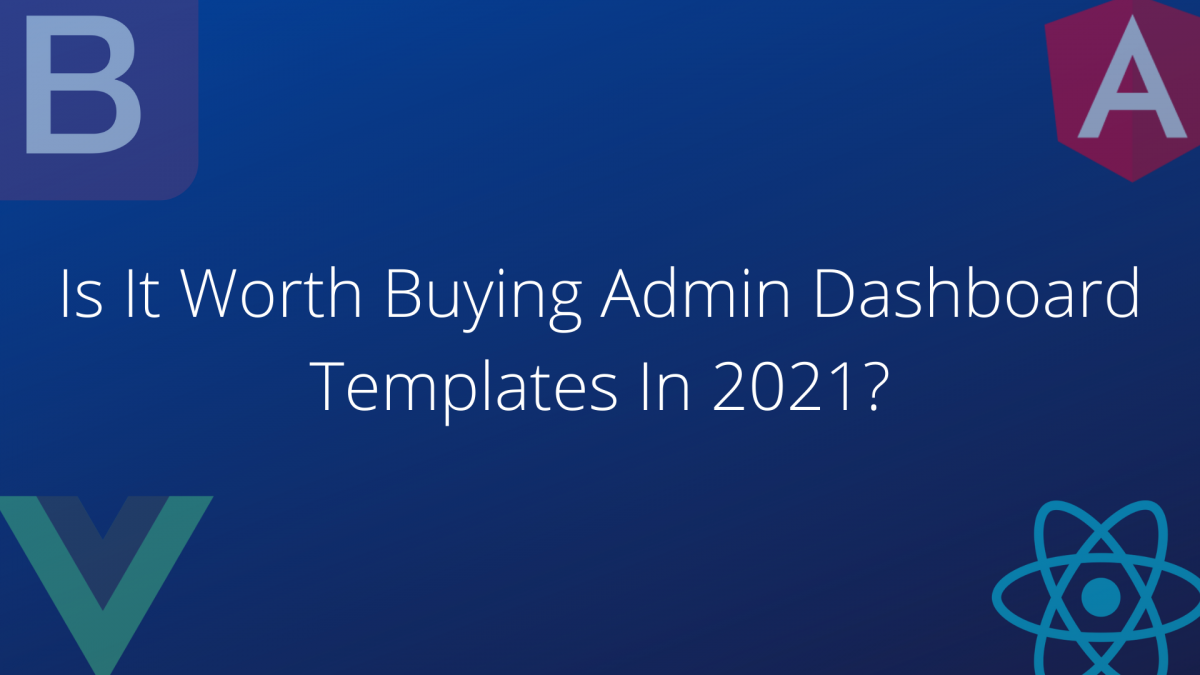 Is It Worth Buying Admin Dashboard Templates In 2021?