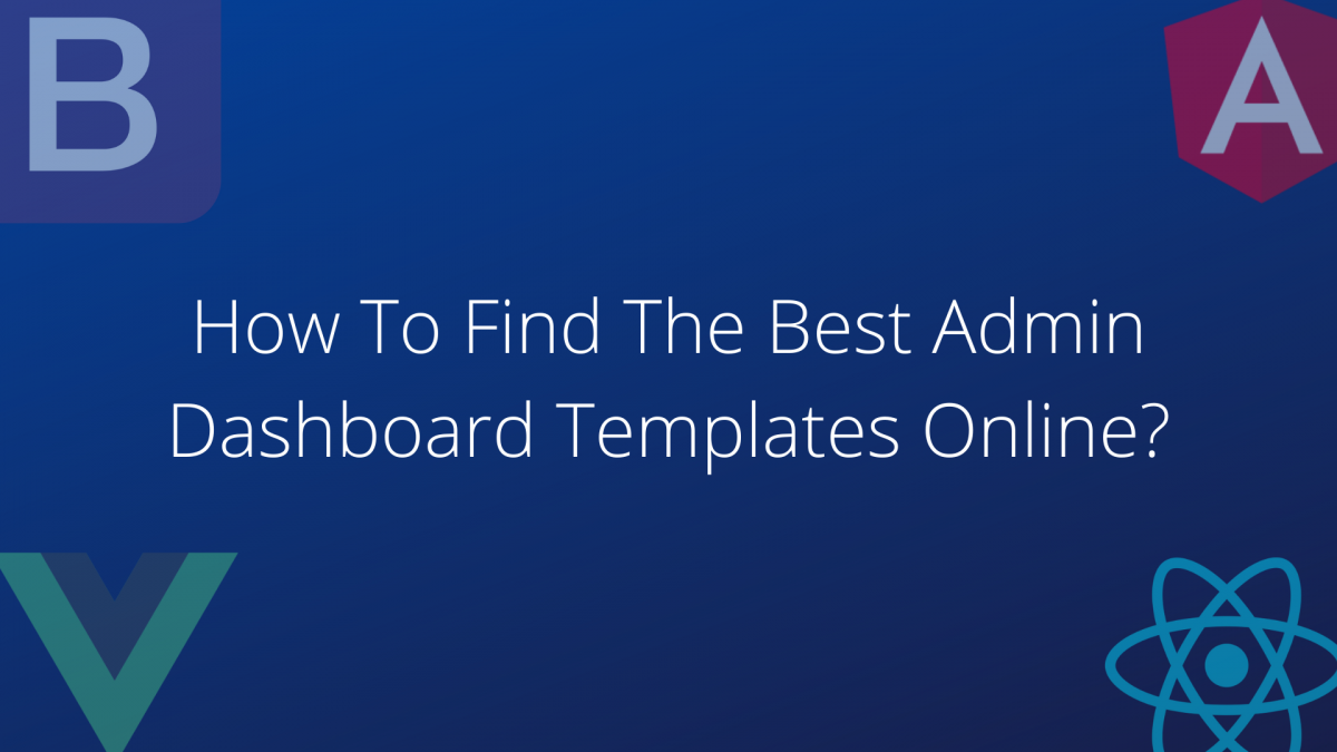 How To Find The Best Admin Dashboard Templates Online?